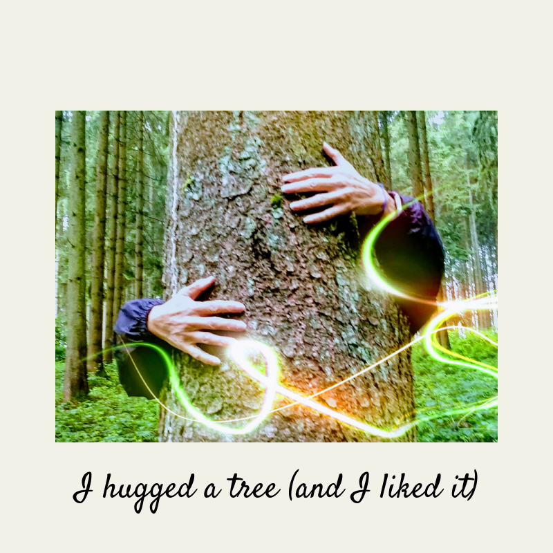 I hugged a tree (and I liked it) - tree hugger