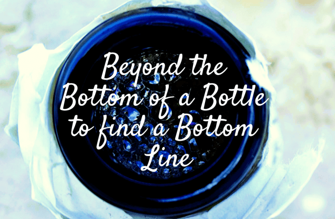 beyond the bottom of a bottle to find a bottom line